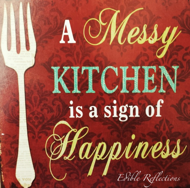 A Messy Kitchen is a sign of happiness.